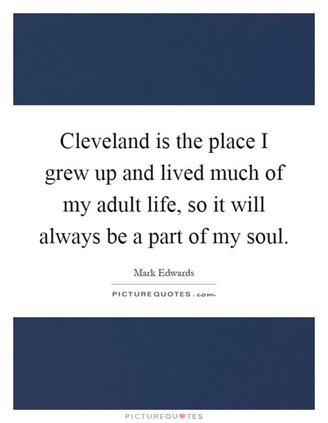 A Place Cleveland Lyrics Cleveland Is The Place I Grew Up And Lived Much Of My Picture Quotes