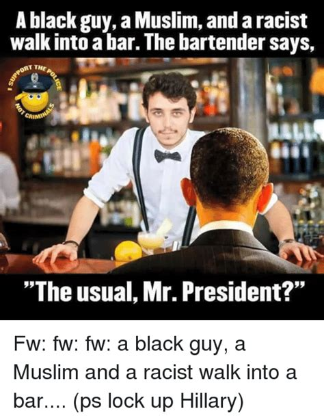 Racist Muslim Memes - a black guy amuslim and aracist walk into a bar the