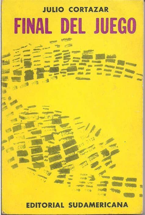 libro final del juego spanish estos son los libros que te har 225 n conocer al escritor julio cort 225 zar diario correo