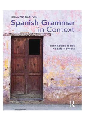 spanish grammar in context kattan ibarra juan howkins angela spanish grammar in context все для студента