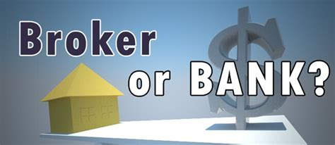 broker bank mortgage brokers vs banks which one is cheaper