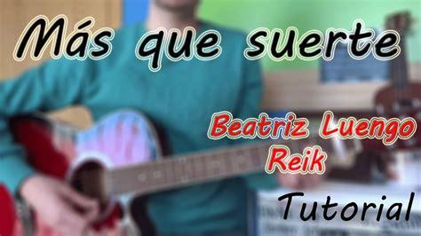 reik guitar chords c 243 mo tocar quot m 193 s que suerte quot beatriz luengo ft jes 250 s