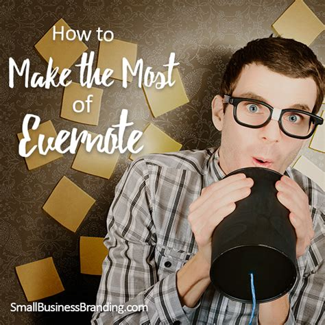 how to make the most of small business week 28 images how to make the most of evernote small business branding