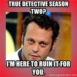 True Detective Season 2 Meme - vince vaughn meme generator