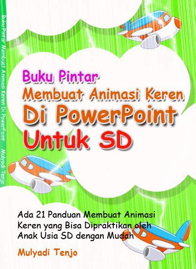 membuat poster untuk anak sd mulyaditenjo com buku pintar membuat animasi keren di