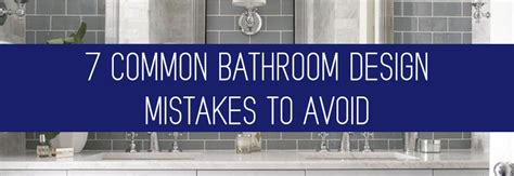 common kitchen design mistakes why you shouldn t design 7 common bathroom design mistakes to avoid kitchen bath