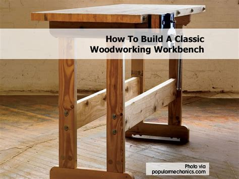 building a woodworking bench how to build a classic woodworking workbench