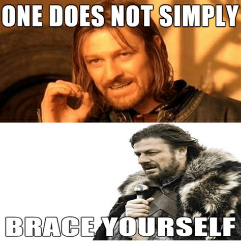 brace yourselves meme one does not simpiy brace yourself brace yourself meme
