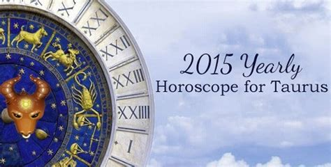 taurus yearly horoscope 2015 taurus astrology