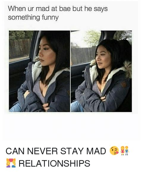 Stay Mad Meme - when ur mad at bae but he says something funny can never
