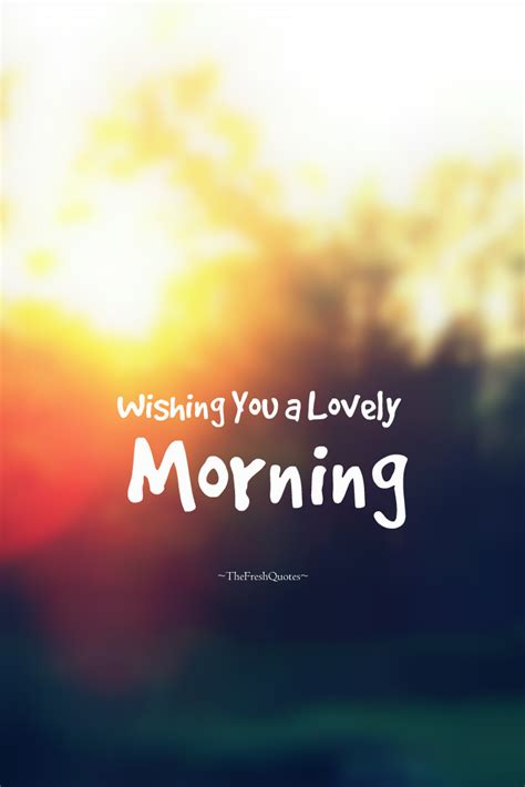 Morning Quotes Wishing You A Lovely Morning Quotes Sayings