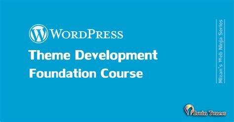 wordpress theme development foundation course brain tuners