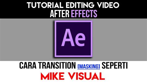 tutorial after effect indonesia mike visual transition tutorial versi indonesia adobe