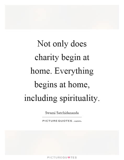 not only does charity begin at home everything begins at