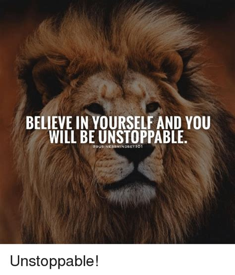 Unstoppable Meme - believe in yourself and you will be unstoppable