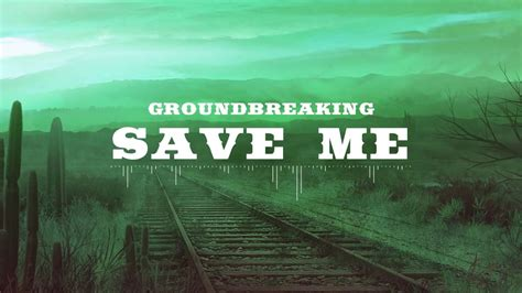 Save Me by Groundbreaking Save Me