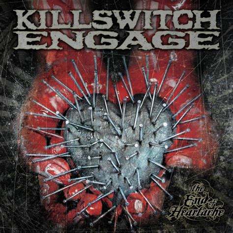 the end of heartache killswitch engage listen and