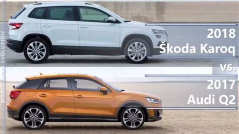 Skoda And Audi by 2018 Skoda Karoq Vs 2017 Audi Q2 Technical Comparison