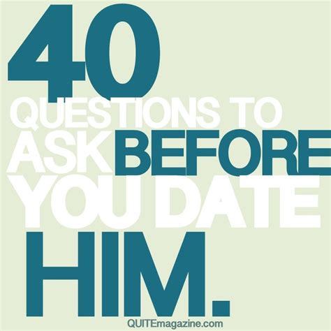 Asked Him For A Date by 40 Questions To Ask Before You Date Him