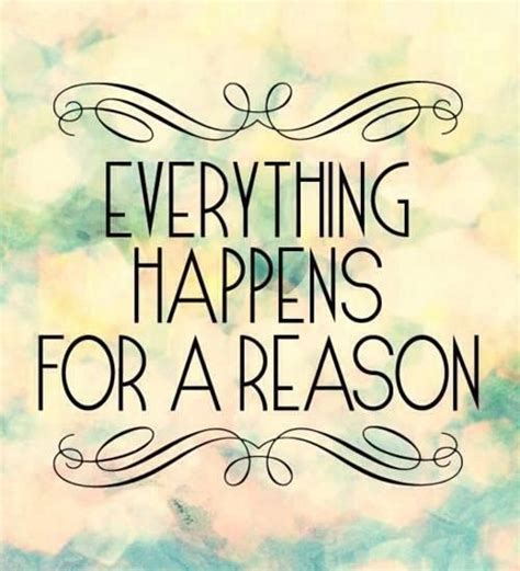 Reason For Everything Happens For A Reason Quotes Inspirational Quotesgram