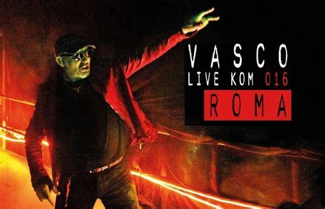 date vasco live kom 2015 vasco a roma unica data per il live kom 2016
