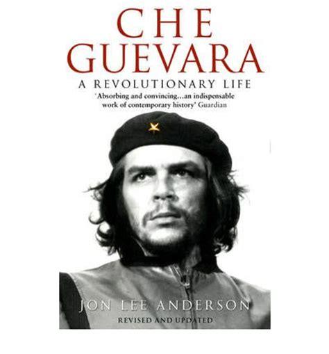 che guevara a revolutionary che guevara a revolutionary life jon lee anderson 9780553406641