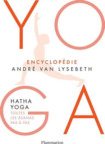 2081376156 encyclopedie yoga hatha yoga fr encyclop 233 die yoga hatha yoga toutes les