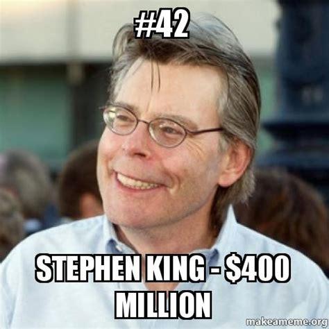 Stephen King Meme - 42 stephen king 400 million make a meme