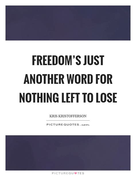 Another Word For by Freedom S Just Another Word For Nothing Left To Lose