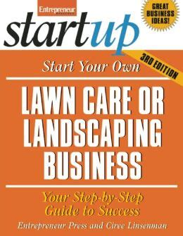 start a landscaping business start your own lawncare or landscaping business by entrepreneur press 9781599184081