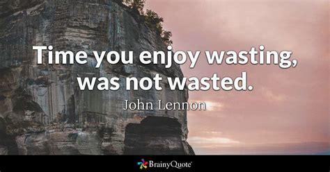time  enjoy wasting   wasted john lennon