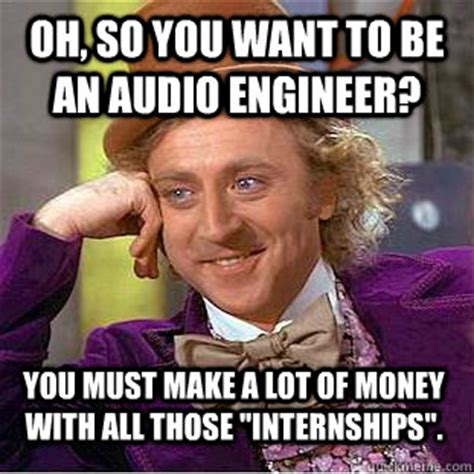 Sound Engineer Meme - oh so you want to be an audio engineer you must make a