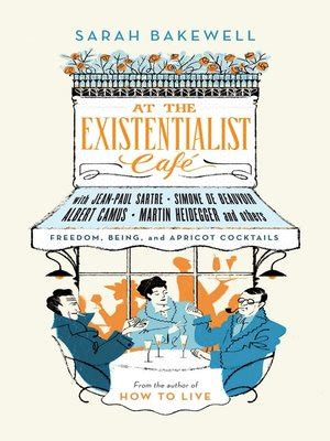 at the existentialist caf at the existentialist caf 233 by sarah bakewell 183 overdrive rakuten overdrive ebooks audiobooks