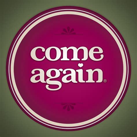 Came Again come again comeagainagain