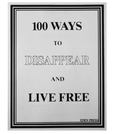 how to disappear completely and not get 26 lessons on how to evade the authorities establish a new identity and start a new without leaving a trace books 100 ways to disappear and live free new identity
