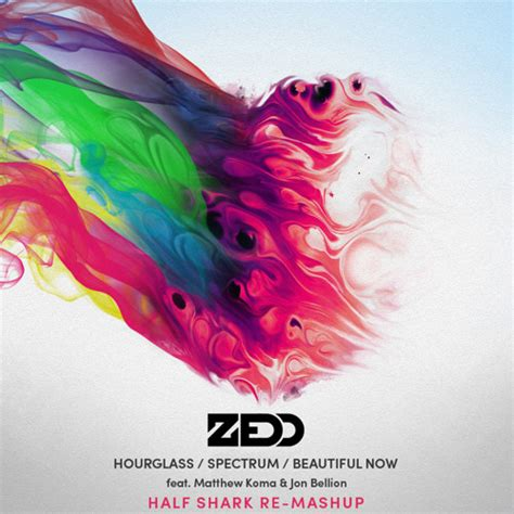 download mp3 free zedd beautiful now zedd hourglass spectrum beautiful now half shark re