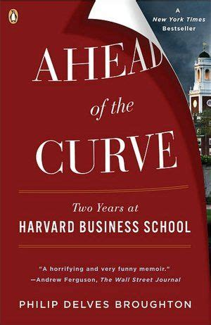 Harvard Business School Mba Books by Review Ahead Of The Curve Two Years At Harvard Business