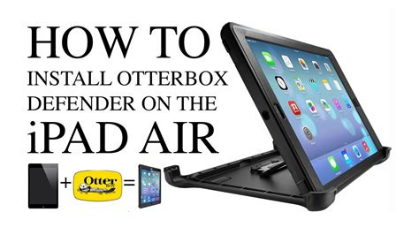 youtube tutorial ipad air how to install or uninstall otterbox defender case for