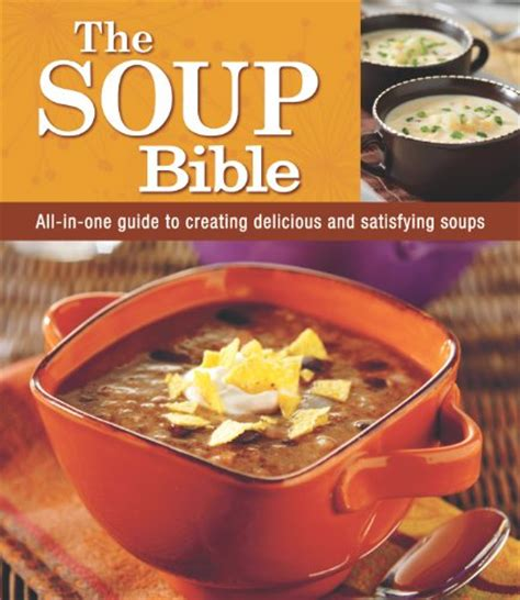 the soup bible all the soups you will need in one inspirational collection 200 recipes from around the world books editors of favorite brand name recipes author profile