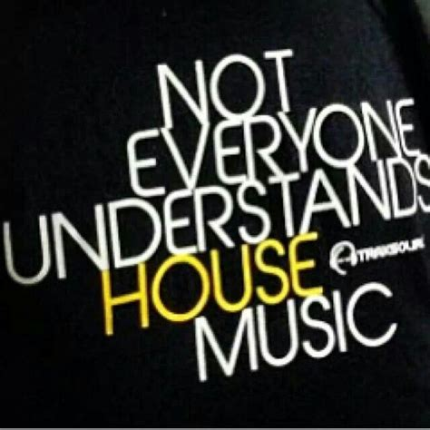 House Music House Music Quotes Pinterest