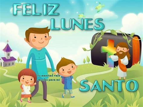 imagenes de feliz lunes santo feliz lunes santo imagen 5708 im 225 genes cool