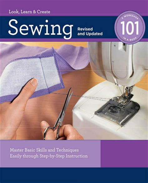 sewing learn sewing techniques and strategies books sewing 101 revised and updated master basic skills and