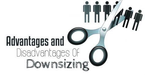 benefits of downsizing advantages and disadvantages of downsizing employees