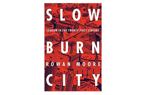 libro slow burn city london slow burn city london in the twenty first century by rowan moore review books lifestyle
