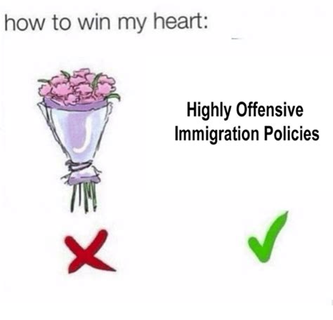 how to win my heart highly offensive immigration policies
