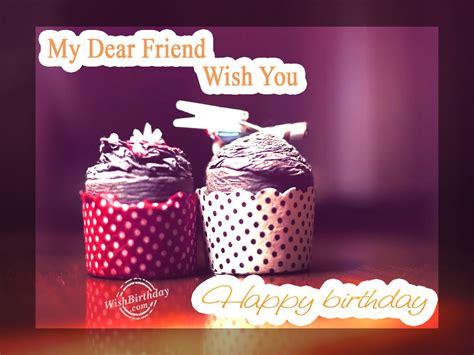Wish You Happy Birthday My Dear Friend Wishing Happy Birthday To My Dear Friend Wishbirthday Com