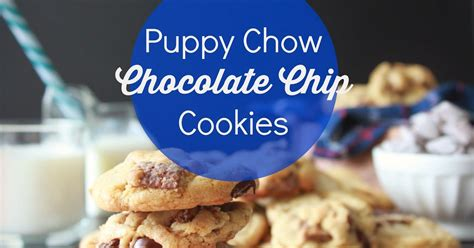 puppy chow cookies s city kitchen puppy chow chocolate chip cookies