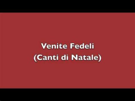 adeste fideles testo italiano venite fedeli adeste fideles canti di natale