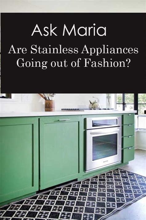 Ask Maria Are Stainless Appliances Going Out Of Fashion | ask maria are stainless appliances going out of fashion