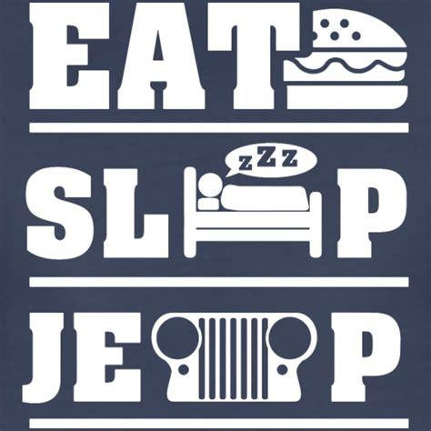T Shirt Eat Sleep Jeep eat sleep jeep t shirt spreadshirt